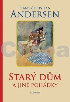 Hans Christian Andersen: Starý dům a jiné pohádky cena od 89 Kč