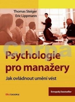 Eric Lippmann, Thomas Steiger: Psychologie pro manažery cena od 1465 Kč