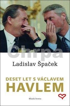 Ladislav Špaček: Deset let s Václavem Havlem cena od 189 Kč