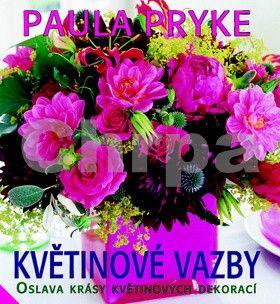 Paula Pryke: Květinové vazby - Oslava krásy květinových dekorací cena od 190 Kč
