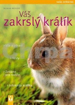 Monika Wegler: Váš zakrslý králík - Vaše zvířátko cena od 123 Kč