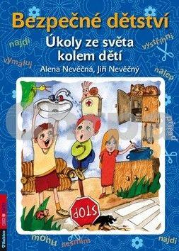 Alena Nevěčná, Jiří Nevěčný: Bezpečné dětství - Úkoly ze světa kolem dětí cena od 61 Kč
