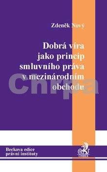 Zdeněk Nový: Dobrá víra jako princip smluvního práva v mezinárodním obchodu cena od 177 Kč