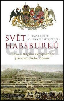 Dietmar Pieper, Johannes Saltzwedel: Svět Habsburků - Sláva a tragika evropského panovnického domu cena od 239 Kč