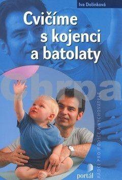 Iva Dolínková: Cvičíme s kojenci a batolaty cena od 156 Kč