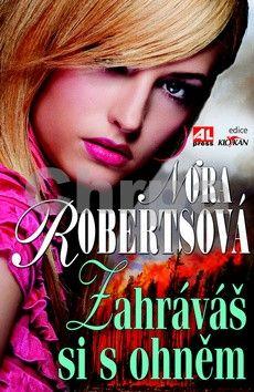 Nora Roberts: Zahráváš si s ohněm cena od 151 Kč
