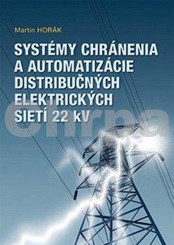 Martin Horák: Systémy chránenia a automatizácie distribučných elektrických sietí 22 kV cena od 130 Kč