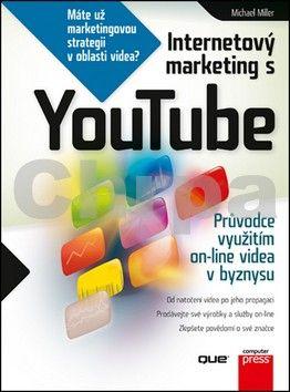 Michael Miller: Internetový marketing s YouTube cena od 278 Kč