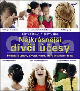 Cozy Friedmanová, Sheryl Berková: Nejkrásnější dívčí účesy - Stříhání a úpravy dívčích vlasů, které zvládnete doma cena od 0 Kč