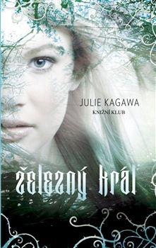 Julie Kagawa: Železný král cena od 0 Kč