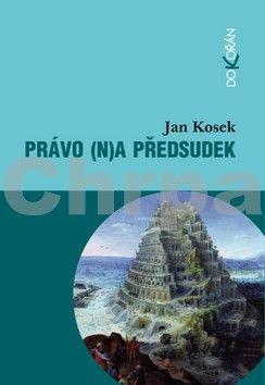 Jan Kosek: Právo (n)a předsudek cena od 230 Kč