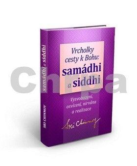 Sri Chinmoy: Vrcholky cesty k Bohu Samádhi a Siddhi cena od 127 Kč
