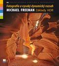 Michael Freeman: Fotografie a vysoký dynamický rozsah - základy HDR cena od 239 Kč