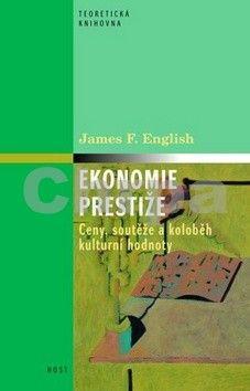 James English: Ekonomie prestiže - Ceny, soutěže a koloběh kulturní hodnoty cena od 199 Kč