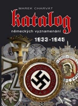 Marek Charvát: Katalog německých vyznamenání 1933-1945 cena od 501 Kč