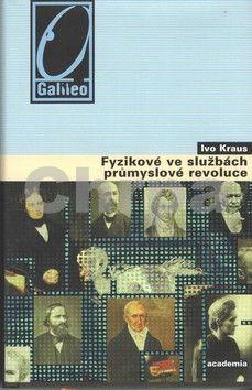 Ivo Kraus: Fyzikové ve službách průmyslové revoluce cena od 196 Kč