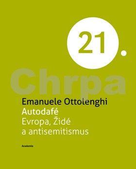 Emanuele Ottolenghi: Autodafé Evropa, Židé a antisemitismus (Edice 21. století) cena od 231 Kč