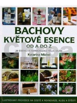Katarina Michel: Bachovy květové esence od A do Z cena od 246 Kč