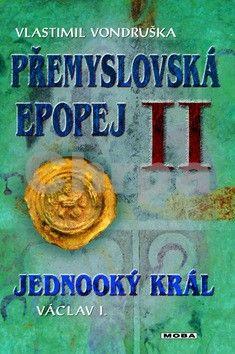 Vlastimil Vondruška: Přemyslovská epopej II. - Jednooký král Václav I. cena od 310 Kč