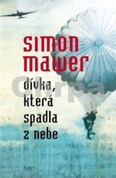 Simon Mawer: Dívka, která spadla z nebe cena od 238 Kč