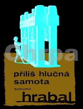 Bohumil Hrabal: Příliš hlučná samota cena od 145 Kč