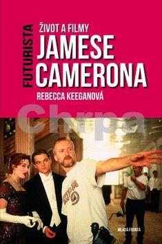 Rebecca Keegan: Futurista - Život a filmy Jamese Camerona cena od 239 Kč