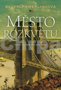 Beverly Swerling: Město rozkvětu - Román o zlatém věku New Yorku cena od 194 Kč