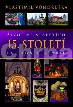 Vlastimil Vondruška: Život ve staletích - 15. století cena od 319 Kč