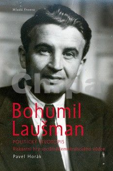 Pavel Horák: Bohumil Laušman - politický životopis cena od 0 Kč