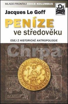 Jacques Le Goff: Peníze ve středověku cena od 199 Kč
