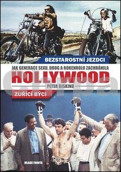 Peter Biskind: Bezstarostní jezdci, zuřící býci - Jak generace sexu, drog a rock and rollu zachránila Hollywood cena od 319 Kč