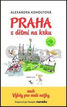 Alexandra Kohoutová: Praha s dětmi na krku - Průvodce pro návštěvníky Prahy s malými dětmi cena od 159 Kč