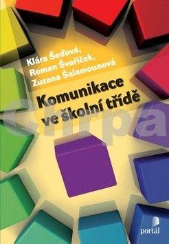 Klára Šeďová, Roman Švaříček, Zuzana Šalamounová: Komunikace ve školní třídě cena od 261 Kč
