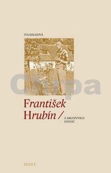 Iva Málková: František Hrubín (z nápověd archivních fondů) cena od 181 Kč