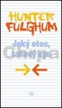 Hunter S. Fulghum: Jaký otec, takový syn cena od 123 Kč