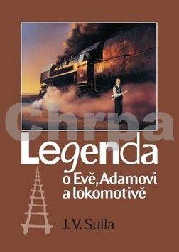 J.V. Sulla: Legenda o Evě, Adamovi a lokomotivě cena od 118 Kč