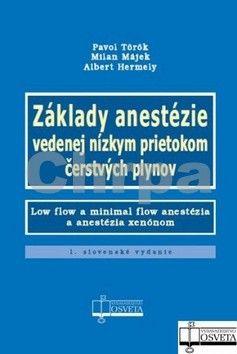 Pavol Török, Milan Májek, Albert Hermely: Základy anestézie vedenej nízkym prietokom čerstvých plynov cena od 176 Kč