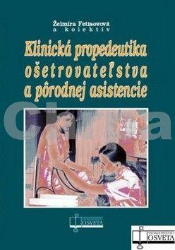 Želmíra Fetisovová: Klinická propedeutika ošetrovateľstva a pôrodnej asistencie cena od 154 Kč