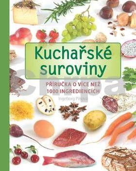 Ingeborg Pils: Kuchařské suroviny - Příručka o více než 1000 ingrediencích cena od 319 Kč