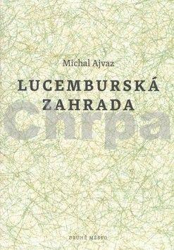 Michal Ajvaz: Lucemburská zahrada cena od 185 Kč