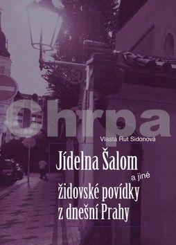 Vlasta Rut Sidonová: Jídelna Šalom a jiné židovské povídky z dnešní Prahy cena od 125 Kč