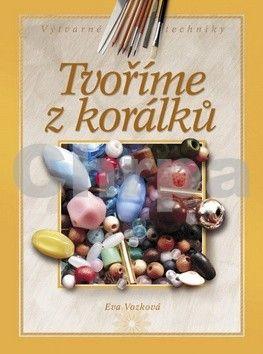 Eva Vozková: Tvoříme z korálků cena od 87 Kč