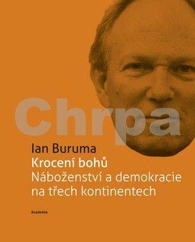 Ian Buruma: Krocení bohů Náboženství a demokracie na třech kontinentech (Edice 21. století) cena od 166 Kč