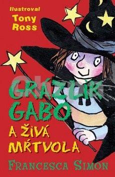 Francesca Simon: Grázlik Gabo a živá mŕtvola cena od 92 Kč