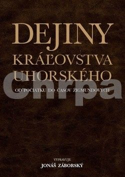 Jonáš Záborský: Dejiny kráľovstva uhorského od počiatku do časov Žigmundových cena od 687 Kč