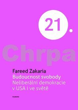 Fareed Zakaria: Budoucnost svobody Neliberální demokracie v USA i ve světě (Edice 21. století) cena od 308 Kč