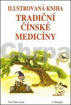 Čou Čchun-cchaj, Li Zhaoguo: Ilustrovaná kniha tradiční čínské medicíny cena od 165 Kč