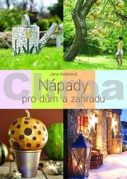 Jana Ardanová: Tvůrčí nápady pro dům a zahradu cena od 319 Kč