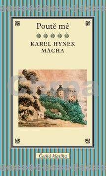 Karel Hynek Mácha: Poutě mé cena od 151 Kč