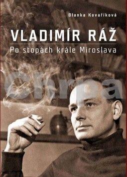 Blanka Kovaříková: Vladimír Ráž: Po stopách krále Miroslava cena od 169 Kč